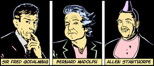 Sir Fred Godalming, Bernard Madolph, Allen Stanthorpe