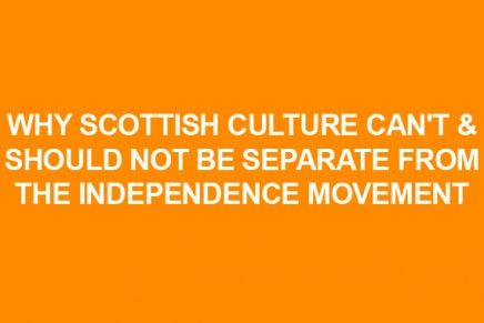 Why Scottish Culture CAN'T & SHOULD NOT Be Separate From The Independence Movement